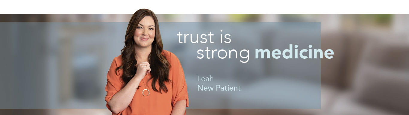 Smiling woman with text on image that reads: trust is strong medicine Leah New Patient