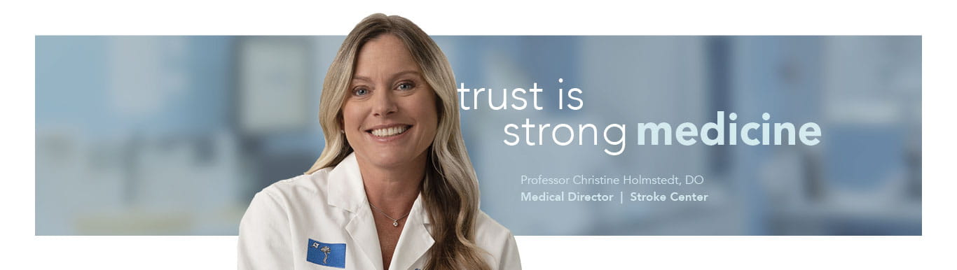 trust is strong medicine | Professor Christine Homstedt, DO | Medical Director | Stroke Center