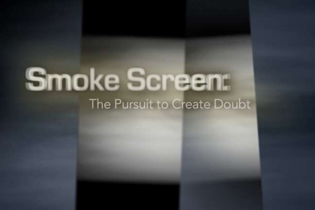 Image that says 'Smoke Screen: The Pursuit to Create Doubt'